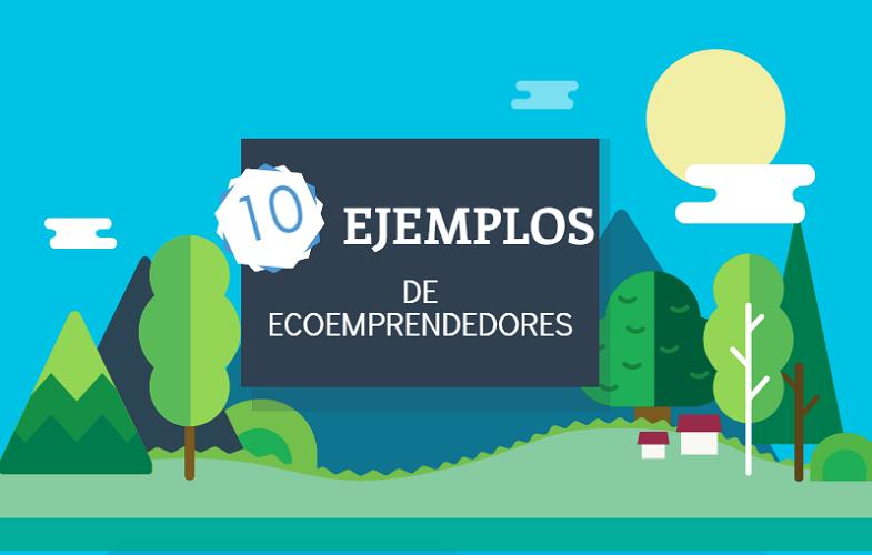 10 ejemplos de ecoemprendedores